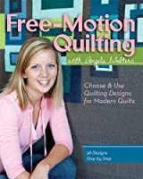 Free-Motion Quilting with Angela Walters: Choose & Use Quilting Designs on Modern Quilts by Angela Walters(2012-07-16)