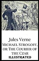 Michael Strogoff, or The Courier of the Czar Illustrated