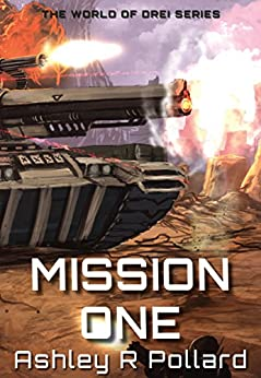 Mission One: Military science fiction set in a world of artificial super intelligences (The World of Drei Series Book 2) by [Pollard, Ashley R]