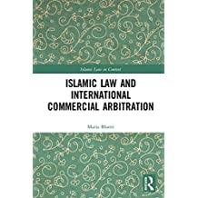 Islamic Law and International Commercial Arbitration (Islamic Law in Context)