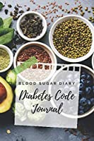 Diabetes Code Journal: Blood Sugar Diary | Glucose log | Diabetic Log Book | Journal which helps you manage insulin and improve your health | Managing Type 2 Diabetes