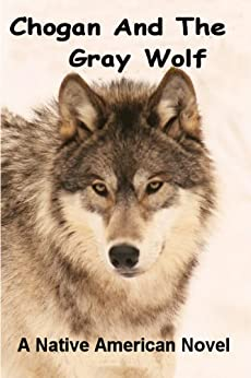 Chogan And The Gray Wolf (#1 Chogan Native American Series) by [Buege, Larry]