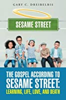 The Gospel According to Sesame Street: Learning, Life, Love, and Death