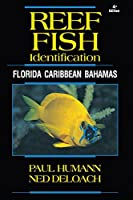 Reef Fish Identification - Florida Caribbean Bahamas - 4th Edition (Reef Set) by Paul Humann Ned DeLoach(2014-06-16)