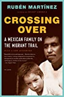 Crossing Over: A Mexican Family on the Migrant Trail