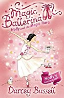 Holly and the Magic Tiara: Holly's Adventures (Magic Ballerina) by Darcey Bussell(2009-10-01)