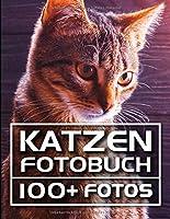 Katzen Fotobuch: 100+ Wunderschoene Fotos In Diesem Erstaunlichen Katze Buch - Ein Entzueckendes Kaetzchen Und Katze Bilderbuch (Katzen Buch und Katzen Bilderbuch Kollektion)