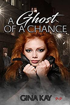A Ghost of a Chance (The Poppy Jones Chronicles Book 1) by [Kay, Gina]