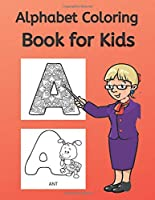 Alphabet Coloring Book for Kids: An Activity Book for Preschool Kids to Learn the English Alphabet Letters from A to Z