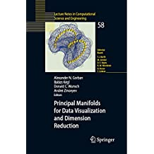 Principal Manifolds for Data Visualization and Dimension Reduction (Lecture Notes in Computational Science and Engineering Book 58) (English Edition)