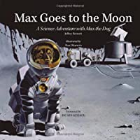 Max Goes to the Moon: A Science Adventure With Max the Dog (Science Adventures with Max the Dog)