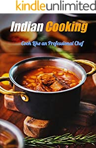 Indian Cooking: Cook Like a Professional Chef (English Edition)