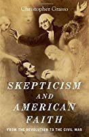 Skepticism and American Faith: from the Revolution to the Civil War【洋書】 [並行輸入品]