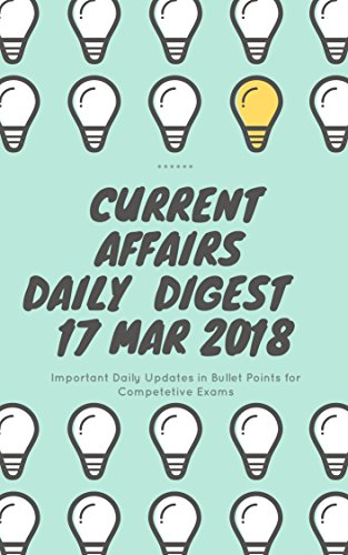Current Affairs - Daily Digest - 20180317 - 17th Mar 2018 (English Edition)