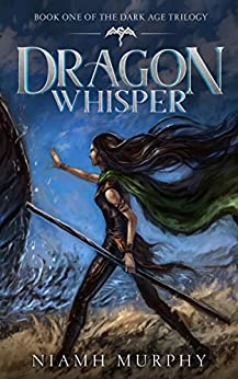Dragon Whisper (The Dark Age Trilogy Book 1) by [Murphy, Niamh]