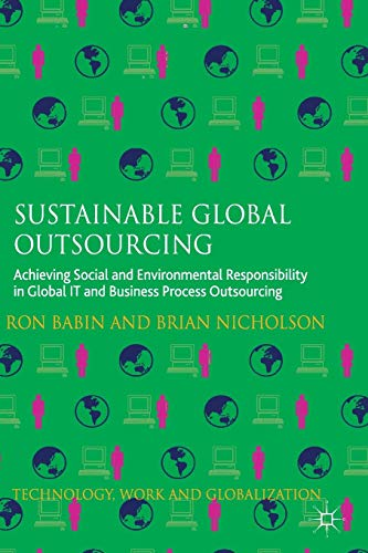 Download Sustainable Global Outsourcing: Achieving Social and Environmental Responsibility in Global IT and Business Process Outsourcing (Technology, Work and Globalization) 1349330132