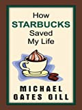How Starbucks Saved My Life: A Son of Privilege Learns to Live Like Everyone Else (Thorndike Press Large Print Biography Series)