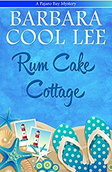 Rum Cake Cottage (A Pajaro Bay Mystery Book 5) by [Lee, Barbara Cool]