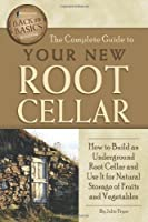 The Complete Guide to Your New Root Cellar: How to Build an Underground Root Cellar and Use It for Natural Storage of Fruits and Vegetables (Back-To-Basics) (Back to Basics Building) by Julie Fryer(2011-09-30)