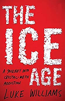 Ice Age: A Journey into Crystal Meth Addiction by [Williams, Luke]