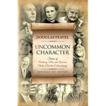 Uncommon Character: Stories of Ordinary Men and Women Who Have Done the Extraordinary, Abridged 3rd Edition