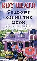 Shadows Round the Moon: Caribbean Memoirs