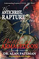 The Antichrist, Rapture and the Battle of Armageddon, Understanding Prophetic Events-2000-Plus!