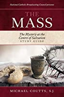 The Mass: The Mystery at the Centre of Salvation Study Guide
