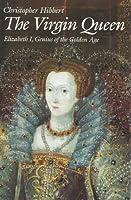 The Virgin Queen: Elizabeth I, Genius Of The Golden Age