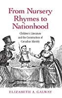 From Nursery Rhymes to Nationhood: Children's Literature and the Construction of Canadian Identity (Children's Literature and Culture)
