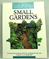 Step-By-Step Garden Guides Small Gardens