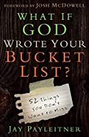 What If God Wrote Your Bucket List: 52 Things You Don't Want to Miss