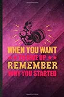 When You Want to Give Up Remember Why You Started: Funny Blank Lined Body Building Training Notebook/ Journal, Graduation Appreciation Gratitude Thank You Souvenir Gag Gift, Superb Graphic 110 Pages