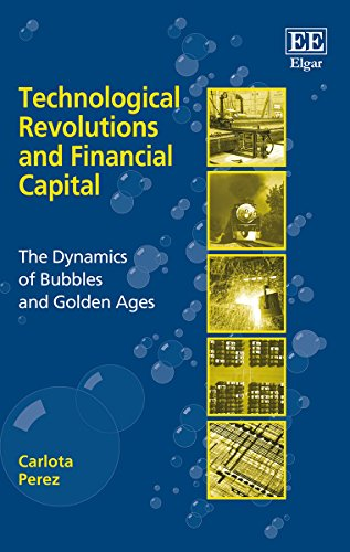 Download Technological Revolutions and Financial Capital: The Dynamics of Bubbles and Golden Ages 1843763311