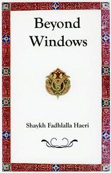 Beyond Windows by [Haeri, Shaykh Fadhlalla]