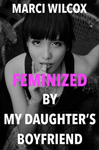 Feminized by My Daughter's Boyfriend (English Edition)