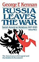 Russia Leaves the War: Soviet-American Relations 1917-1920 Vol. 1