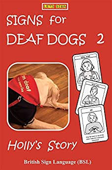 SIGNS for DEAF DOGS 2  British Sign Language (BSL): Holly's Story (Let's Sign BSL) by [Smith, Cath]