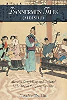 Bannermen Tales (Zidishu): Manchu Storytelling and Cultural Hybridity in the Qing Dynasty (Harvard-Yenching Institute Monograph Series)