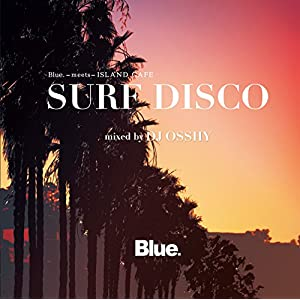 Blue. Meets ISLAND CAFE -SURF DISCO- mixed by DJ OSSHY