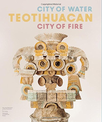 Download Teotihuacan: City of Water, City of Fire 0520296559