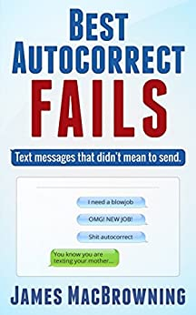 Best Autocorrect Fails: Text messages that didn't mean to send by [MacBrowning, James]