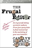 The Frugal Editor: Do-it-yourself Editing Secrets for Authors: from Your Query Letter to Final Manuscript to the Marketing of Your Bestseller (How to Do It Frugally Series of Books for Writers)