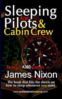 Sleeping For Pilots & Cabin Crew: (And Other Insomniacs) by [Nixon, James]