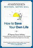 How to Save Your Own Life: 15 Inspiring Lessons Including: Finding Blessings in Disguise, Coping with Life's Greatest Challanges, and Discovering Happiness at Any Age