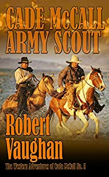 Cade McCall: Army Scout (The Western Adventures of Cade McCall Book 5) by [Vaughan, Robert]