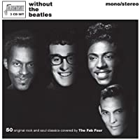 Without The Beatles - 50 Original Rock And Soul Classics Covered By The Fab Four [ORIGINAL RECORDINGS REMASTERED] 2CD SET by Various Artists (2014-04-01)