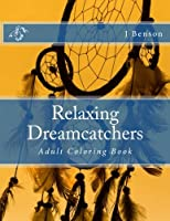 Relaxing Dreamcatchers: Adult Colouring Book