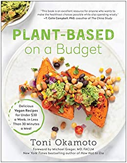 Plant-Based on a Budget: Delicious Vegan Recipes for Under $30 a Week, in Less Than 30 Minutes a Meal by [Okamoto, Toni]