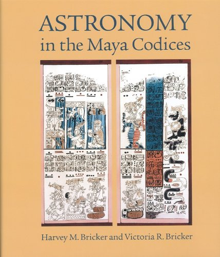 Download Astronomy in the Maya Codices (Memoirs of the American Philosophical Society Held at Philadelphia For Promoting Useful Knowledge) 0871692651